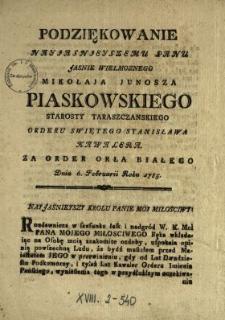 Podziękowanie Nayjasnjeyszemu Panu Jasnie Wielmoznego Mikołaja Junosza Piaskowskiego Starosty Taraszczanskiego, Orderu Swiętego Stanisława Kawalera Za Order Orła Białego Dnia 6. Februarii Roku 1785