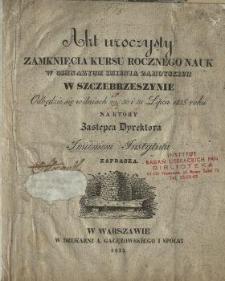 Akt uroczysty zamknięcia kursu rocznego nauk w Gimnazyum imienia Zamoyskich w Szczebrzeszynie odbędzie się w dniach 29, 30 i 31 lipca 1835 roku, na który zastępca dyrektora imieniem Instytutu zaprasza.