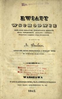 Kwiaty wschodnie : zbiór zasad moralnych, teologicznych, przysłów, reguł towarzyskich, allegoryi i powieści wyjętych z Talmudu i pism współczesnych