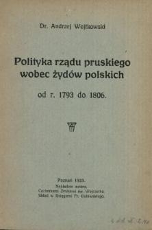 Polityka rządu pruskiego wobec Żydów polskich : od r. 1793 do 1806