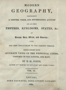 Modern geography : comprising a concise, clear, and entertainjng account of all the empire, kingdoms, states, &c. in Europe, Asia, Africa, and America : with the new discoveries to the present period. Vol. 2