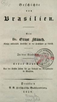 Geschichte von Brasilien : in drei Bändchen. 1. Bd., Von den ältesten Zeiten bis zur Ankunft des Königshauses in Brasilien