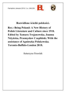 Rozwidlone ścieżki polskości. Rec.: Being Poland: A New History of Polish Literature and Culture since 1918. Edited by Tamara Trojanowska, Joanna Niżyńska, Przemysław Czapliński. With the assistance of Agnieszka Polakowska. Toronto–Buffalo–London 2018