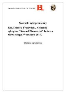 """Słowacki rękopiśmienny. Rec.: Marek Troszyński, Alchemia rękopisu. """"Samuel Zborowski"""" Juliusza Słowackiego. Warszawa 2017. """"Filologia XXI"""""""