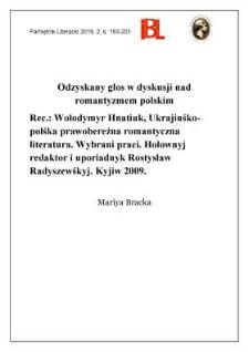 Odzyskany głos w dyskusji nad romantyzmem polskim. Rec.: Wołodymyr Hnatiuk, Ukrajinśko-polśka prawobereżna romantyczna literatura. Wybrani praci. Hołownyj redaktor i uporiadnyk Rostysław Radyszewśkyj. Kyjiw 2009
