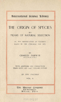 The origin of species by means of natural selection : or, the preservation of favored races in the struggle for life. Vol. 1