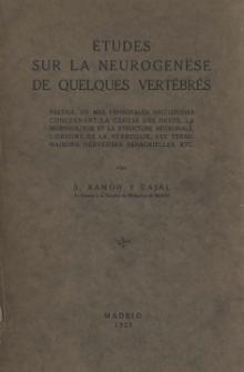 Études sur la neurogenese de quelques vertébrés: recueil de mes principales recherches concernant la genese des nerfs, la morphologie et la structure neuronale, l'origine de la névroglie, les terminaisons nerveuses sensorielles, etc.
