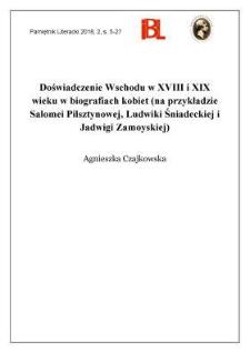 Doświadczenie Wschodu w XVIII i XIX wieku w biografiach kobiet (na przykładzie Salomei Pilsztynowej, Ludwiki Śniadeckiej i Jadwigi Zamoyskiej)