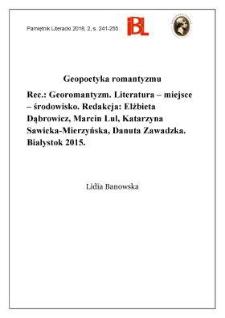 Geopoetyka romantyzmu. Rec.: Georomantyzm. Literatura – miejsce – środowisko. Redakcja: Elżbieta Dąbrowicz, Marcin Lul, Katarzyna Sawicka-Mierzyńska, Danuta Zawadzka. Białystok 2015