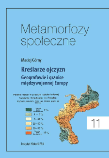 Kreślarze ojczyzn : geografowie i granice międzywojennej Europy