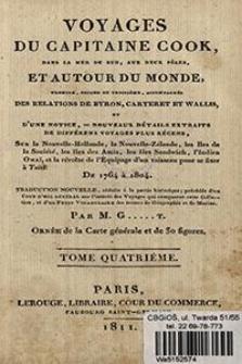Voyages du capitaine Cook, dans la mer du Sud, aux deux pôles, et autour du monde, premier, second et troisième : accompagnés des relations de Byron, Carteret et Wallis et d'une notice, ou nouveaux détails extraits de différens voyages plus récens [...] de 1764 à 1804. T. 4