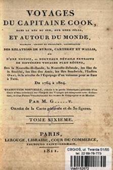 Voyages du capitaine Cook, dans la mer du Sud, aux deux pôles, et autour du monde, premier, second et troisième : accompagnés des relations de Byron, Carteret et Wallis et d'une notice, ou nouveaux détails extraits de différens voyages plus récens [...] de 1764 à 1804. T. 6