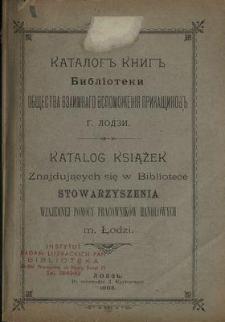 Katalog knig Biblìoteki Obščestva Vzaimnago Vspomoženìja Prikaščikov g. Lodzi = Katalog książek znajdujących się w Bibliotece Stowarzyszenia Wzajemnej Pomocy Pracowników Handlowych m. Łodzi.