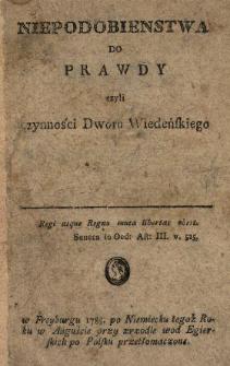 Niepodobienstwa Do Prawdy czyli czynności Dworu Wiedeńskiego : w Freyburgu 1785. po Niemiecku ; tegoż Roku w Auguście przy zrzodle wod Egierskich po Polsku przetłomaczone