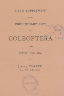 Sixth supplement to the preliminary list of Coleoptera in the report for 1906