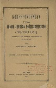 Korespondencya pana Adama Junosza Rościszewskiego w Wacławem Hanką : (refleksye z czasów odrodzenia) : 1829-1844