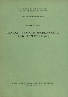 Geneza układu przestrzennego Łodzi przemysłowej = Origin of spatial pattern of industrial Łódź = Genezis prostranstvennoj sistemy promyšlennoj Lodzi