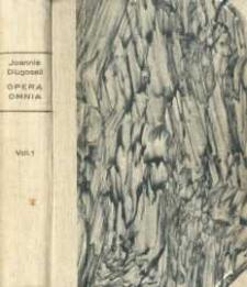 Joannis Dlugossii Senioris Canonici Cracoviensis Opera omnia. Vol. 1, Vita S. Stanislai. Vita B. Kunegundis. Vitae episcoporum Poloniae. Vita Sbignei de Oleśnica cardinalis. Cleondia. Banderia prutenorum. Epistolae