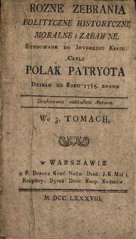 Rozne Zebrania Polityczne, Historyczne, Moralne i Zabawne Stosowane do Interessu Kraiu Czyli Polak Patryota Dzieło od Roku 1785. znane