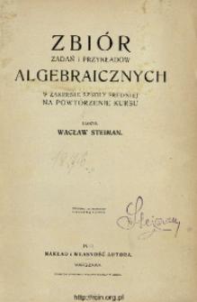 Zbiór zadań i przykładów algebraicznych w zakresie szkoły średniej na powtórzenie kursu