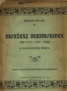 Mojżesz Majmonides rabin, filozof, lekarz i książę : jego życie i działalność : w 700-ną rocznicę śmierci