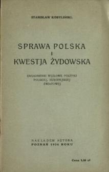 Sprawa polska i kwestja żydowska : zagadnienie węzłowe polityki polskiej, europejskiej, światowej