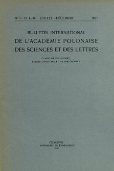 Bulletin International de L'Académie Polonaise des Sciences et des Lettres : Classe de Philologie : Classe d'Histoire et de Philosophie. (1927) No. 7-10. I-II Juillet-Décembre