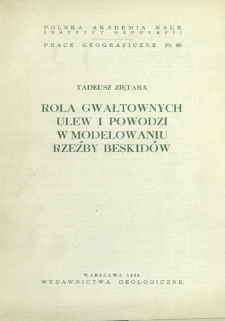 Rola gwałtownych ulew i powodzi w modelowaniu rzeźby Beskidów = Part played by torrential rains and floods on the relief of Beskid mountains