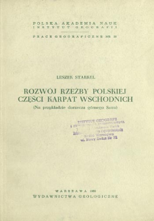 Rozwój rzeźby polskiej części Karpat Wschodnich : (na przykładzie dorzecza górnego Sanu) = Geomorphological development of the polish Eastern Carpathians = Evoljucija rel'efa pol'skich vostočnych Karpat