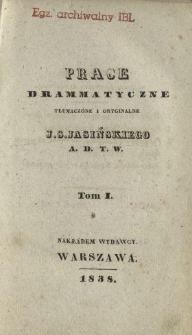 Prace drammatyczne, tłumaczone i oryginalne J. S. Jasińskiego A. D. T. W. T. 1.