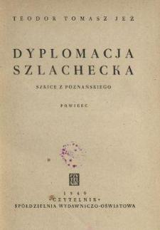 Dyplomacja szlachecka : szkice z poznańskiego : powieść