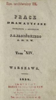 Prace dramatyczne, tłumaczone i oryginalne J. S. Jasińskiego A. D. T. W. T. 14.