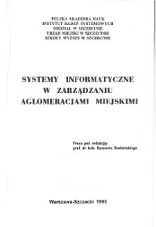 Systemy informatyczne w zarządzaniu aglomeracjami miejskimi : [referaty na ogólnopolską konferencję w Szczecinie, 6-7 grudnia, 1995] * Spis treści