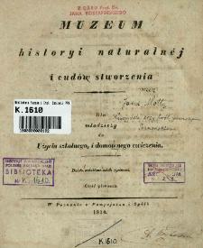 Muzeum historyi naturalnéj i cudów stworzenia : dla młodzieży do użycia szkolnego, i domownego cwiczenia . Cz. 1