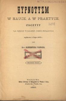 Hypnotyzm w nauce, a w praktyce : odczyty na rzecz Towarz. Osad Rolnych wygłoszone w Lutym 1888 r.