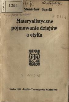 Materyalistyczne pojmowanie dziejów a etyka : studyum społeczno-filozoficzne
