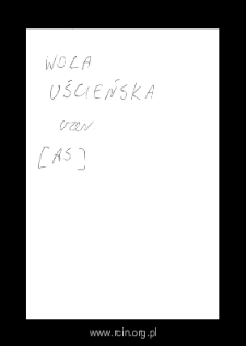 Wola Uścieńska. Files of Czersk district in the Middle Ages. Files of Historico-Geographical Dictionary of Masovia in the Middle Ages