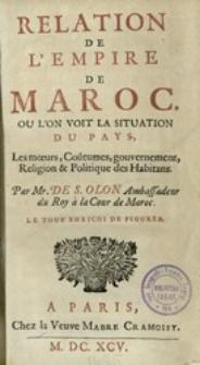 Relation de L'Empire de Maroc : Ou L'on Voit la Situation du Pays, Les mœurs, Coûtumes, gouvernement, Religion & Politique des Habitans