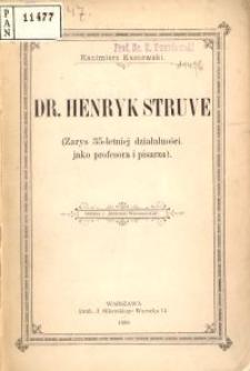 Dr. Henryk Struve : (Zarys 35-letniej działalności jako profesora i pisarza)