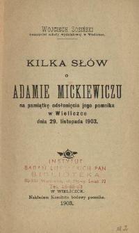 Kilka słów o Adamie Mickiewiczu na pamiątkę odsłonięcia jego pomnika w Wieliczce dnia 29. listopada 1903
