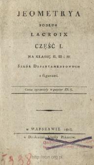 Jeometrya podług Lacroix na klasę II, III i IV szkół departamentowych. Cz. 1