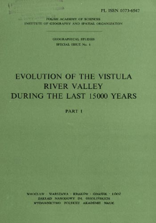 Evolution of the Vistula river valley during the last 15 000 years. Pt. 1 = Ewolucja doliny Wisły podczas ostatnich 15 000 lat