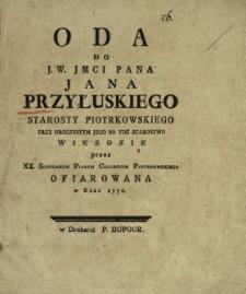 Oda Do J.W. Jmci Pana Jana Przyłuskiego Starosty Piotrkowskiego Przy Uroczystym Jego Na Toz Starostwo Wiezdzie