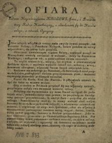 Ofiara Podana Nayiaśnieyszemu Krolowj Jmci, i Prześwietney Radzie Nieustaiącey, z odwołaniem się do Narodu całego, o ratunek Oyczyzny