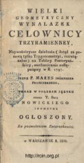 Wielki geometryczny wynalazek celownicy trzyramienney : nayważnieysze działania (dotąd za pomocą tylko trygonometryi, rozwiązalne) na tablicy pretoryańskiey, mechanicznie zastępuiącey w r. 1797