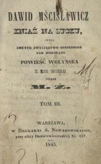 Dawid Mścisławicz kniaź na Łucku, czyli Smutne zwycięztwo odniesione nad Mogołami : powieść wołyńska z XIII wieku. T. 3
