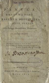 Pantea, królowa Suzy : tragedya oryginalna w pięciu aktach : z ułomkami poezyi