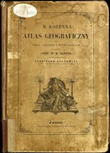B. Kozenna atlas geograficzny dla szkół średnich i wydziałowych