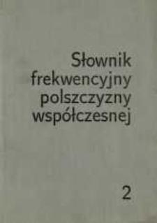 Słownik frekwencyjny polszczyzny współczesnej. [t.] 2