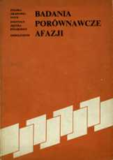 Badania porównacze afazji : materiały z konferencji zorganizowanej przez Pracownię Badania Mechanizmów̤ Mowy Instytutu Języka Polskiego Polskiej Akademii Nauk w Warszawie w dniach 28-30 listopada 1980